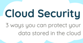 Cloud Security: 3 Ways You Can Protect Your Data Stored in the Cloud