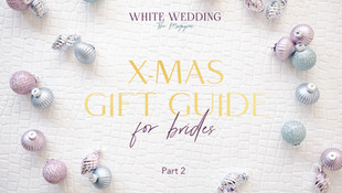 X-MAS GIFT GUIDE for brides - Part 2