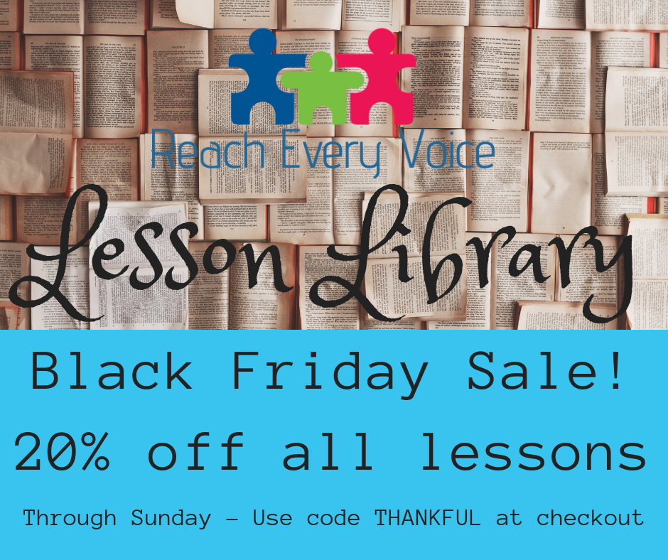 Image reads Reach Every Voice Lesson Library - Black Friday Sale! 20% off all lessons. Through Sunday - Use code THANKFUL at checkout