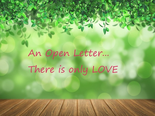 an open letter...There is only LOVE