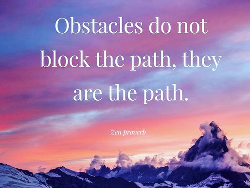 Obstacles do not block the path, they are the path