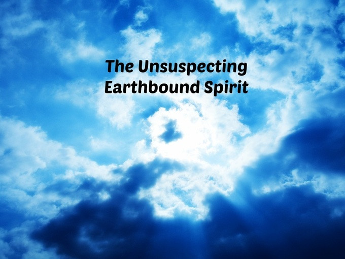 the unsuspecting earthbound spirit