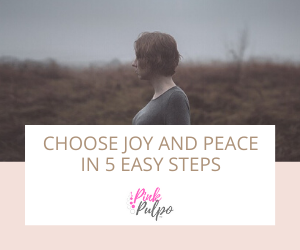 Choose Joy and Peace in 5 Easy Steps