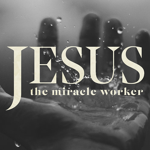 Jesus the Miracle Worker (3 Pt Series)