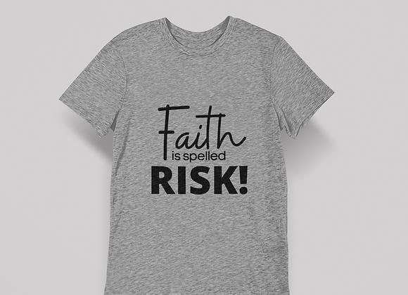 Faith is RISK - tee