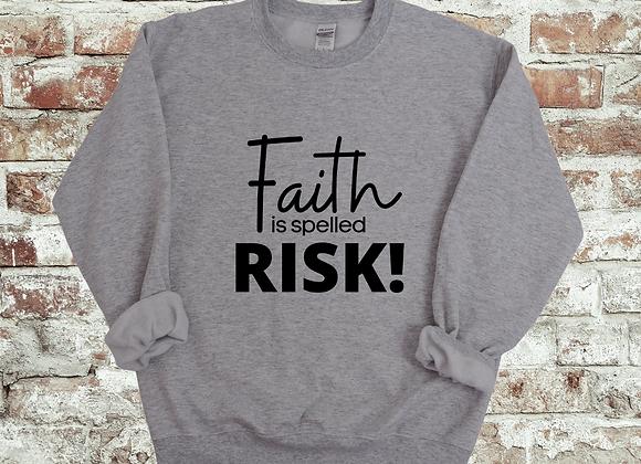 Faith is RISK - sweatshirt