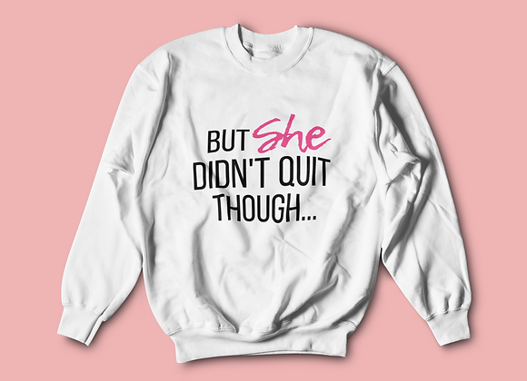 She Didn't Quit - Sweatshirt