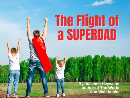 The Flight of a SuperDad  By Julianne Heywood