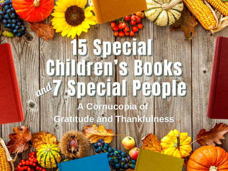15 Special Children's Books and 7 Special People –A Cornucopia of Gratitude and Thankfulness