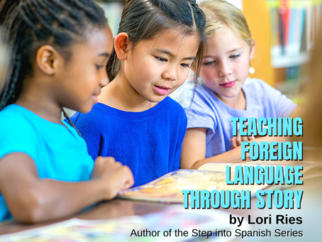 Teaching a Foreign Language Through Story        By Lori Ries
