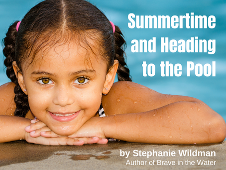 Summertime and Heading to the Pool by Stephanie Wildman (author of Brave in the Water)