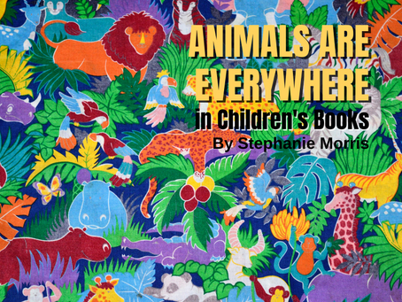 Animals are Everywhere in Children's Books        By Stephanie Morris