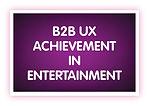 4. B2B UX Achievement in Entertainment.j