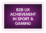 6. B2B UX Achievement in Sport & Gaming.
