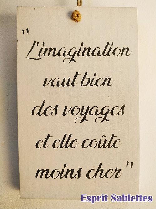 """PANCARTE DÉCO en bois """"l'imagination vaut bien des voyages et elle coûte - cher"""""""