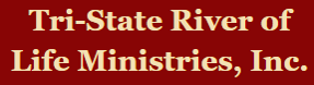 TriState River of Live Ministries, Inc.