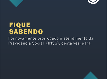 Foi novamente prorrogado o atendimento da Previdência Social (INSS)