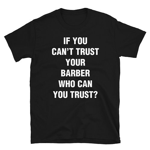 If You Can't Trust Your Barber  Short-Sleeve Unisex T-Shirt