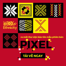 Ethnicity Ra Mắt Thư Viện Số Hoa Văn Thổ Cẩm Gốc Phiên Bản Pixel