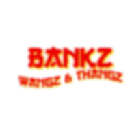 Bankz wangz  thangs - Made with PosterMy