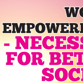 EMPOWERMENT - NECESSITY FOR BETTER SOCIETY