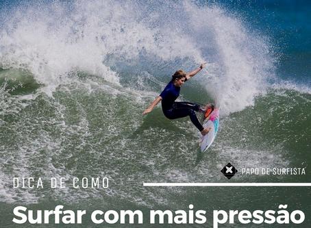 Dica de como surfar com mais pressão e acertar mais manobras no surf