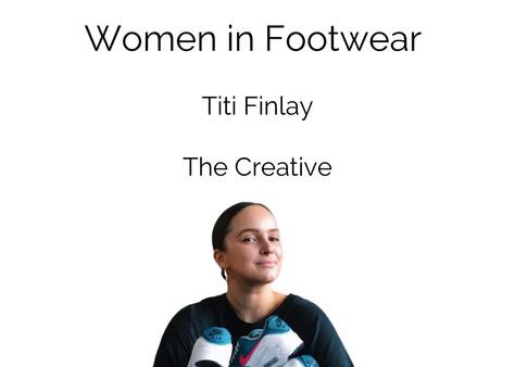 Women in Footwear | Titi Finlay, The Creative