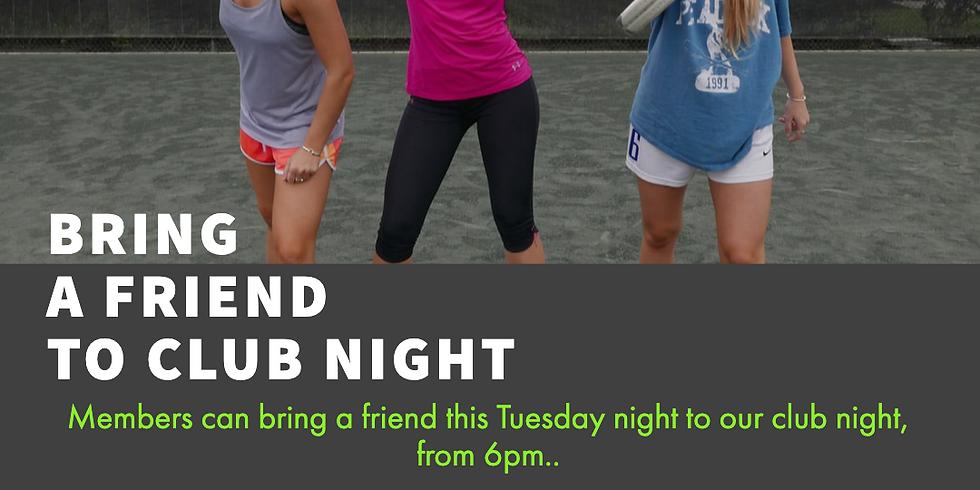 Tuesday - BRING A FRIEND - CLUB NIGHT