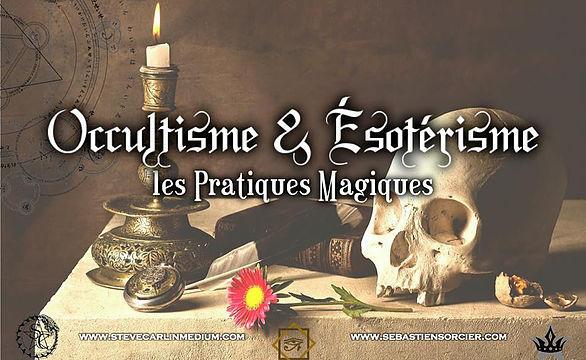 Occultisme & Ésotérisme : les Pratiques Magiques