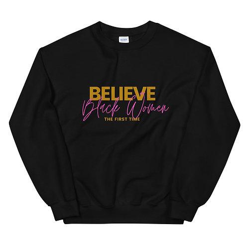 Believe Black Women The First Time (Unisex Sweatshirt)