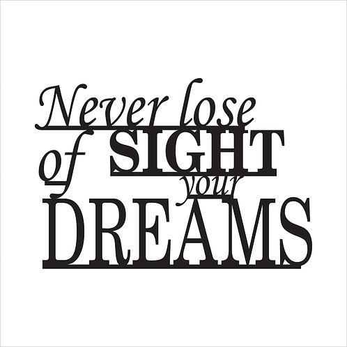 Never lose SIGHT of your DREAMS