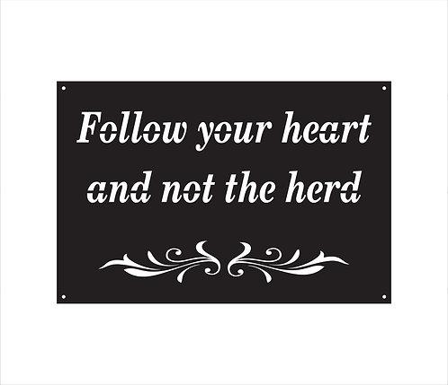 FOLLOW YOUR HEART NOT THE HERD