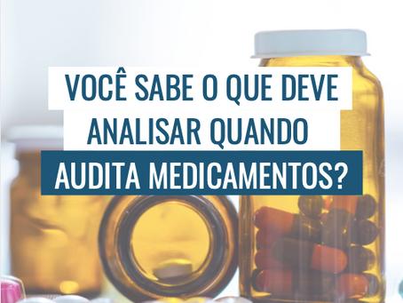 Você sabe o que deve analisar quando audita medicamentos?