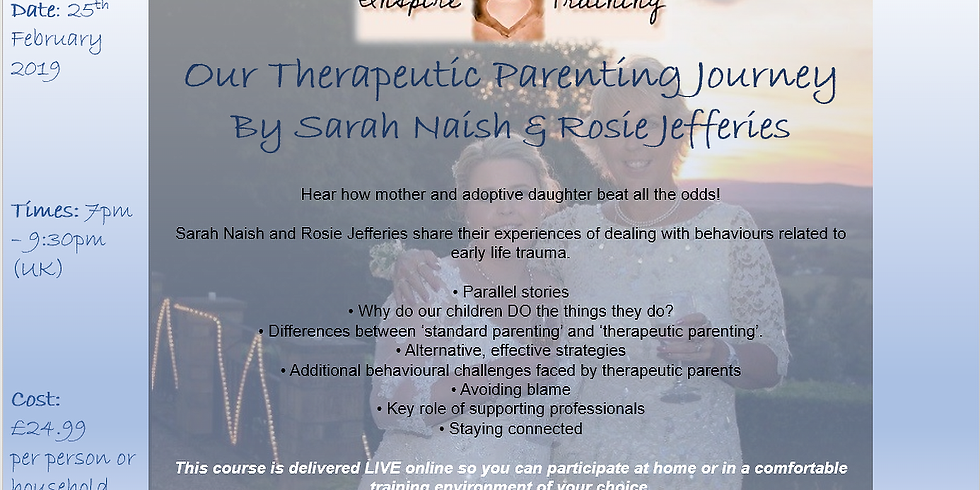 Our Therapeutic Parenting Journey  By Sarah Naish & Rosie Jefferies WEBINAR