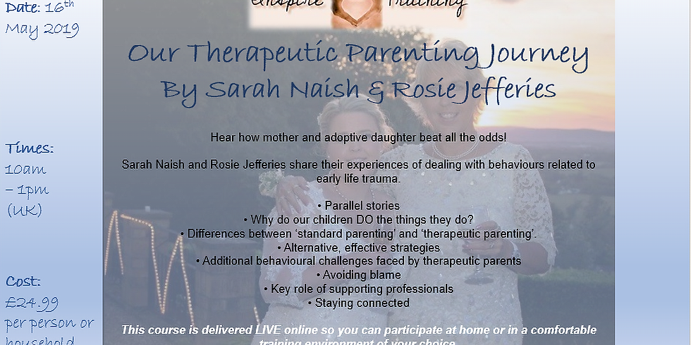 Our Therapeutic Parenting Journey - By Sarah Naish & Rosie Jefferies WEBINAR