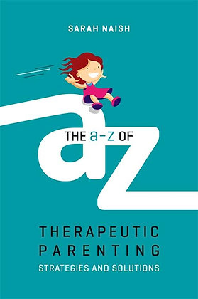 The A-Z of Therapeutic Parenting Strategies and Solutions - SarahNaish