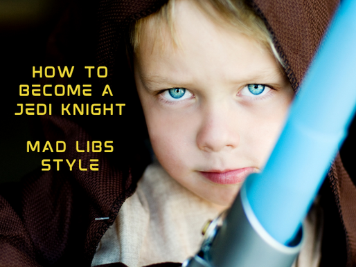 Mad-Lib Madness: How to Become A Jedi Knight