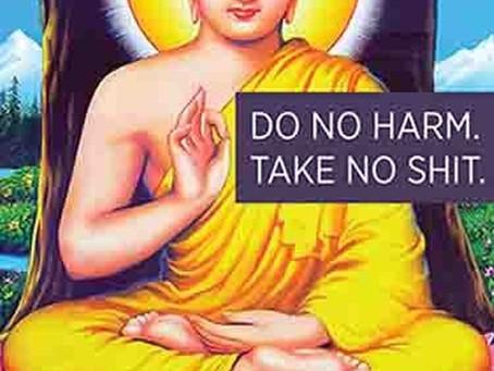 Do No Harm. Take No Shit.