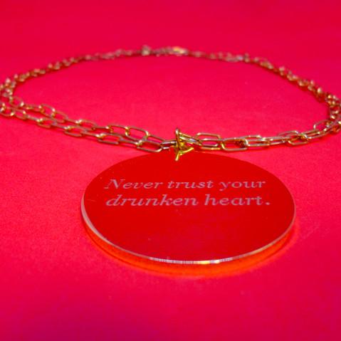 Never trust your drunken heart.
