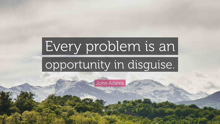 Every Problem is an Opportunity in Disgu