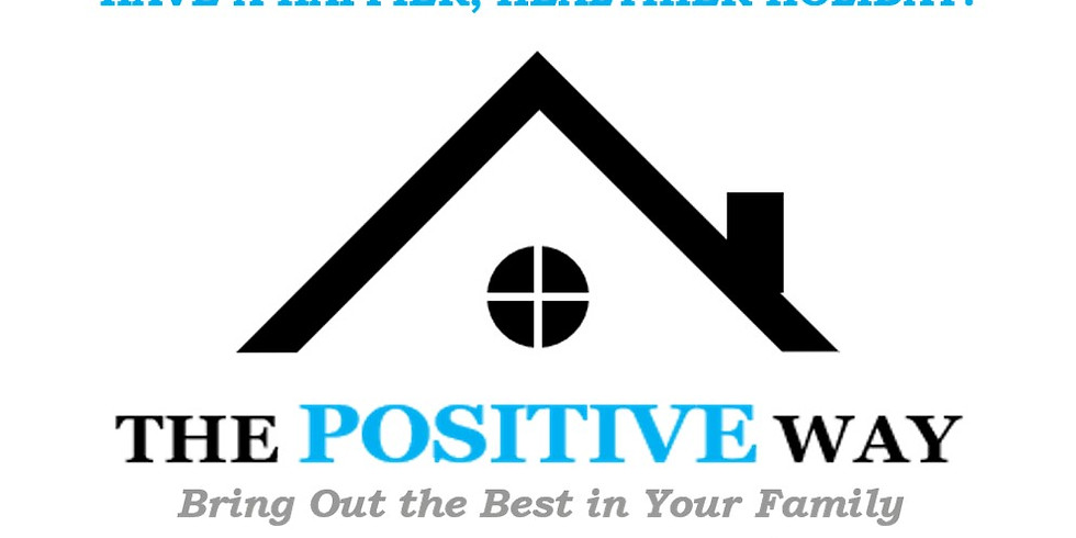 The Positive Way to Bring Out the Best in Your Family (Registration for this Workshop is closed.)