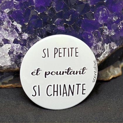 """Badge """" si petite et pourtant si chiante """""""