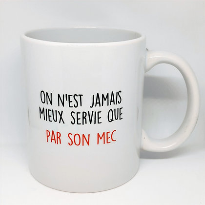 """Mug  """"on n'est jamais mieux servie ..."""""""