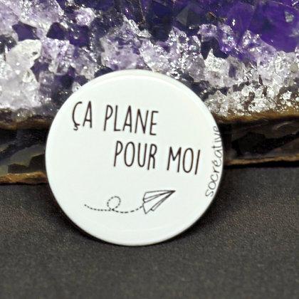 """Badge """" ça plane pour moi """""""
