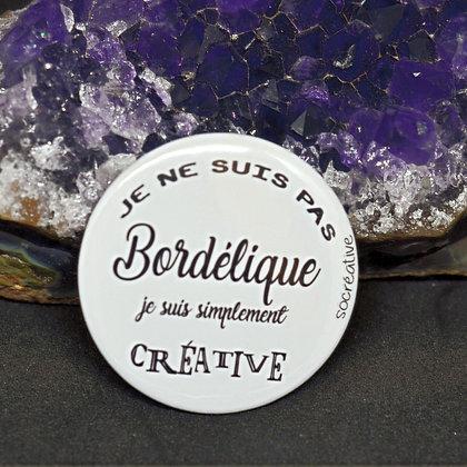 """Badge """" je ne suis pas bordélique... """""""