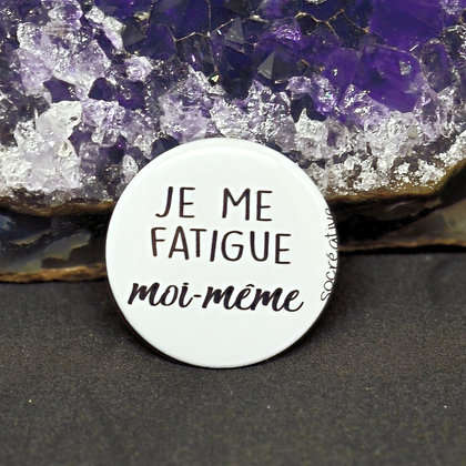 "Badge ""je me fatigue moi-même"""