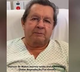 Deputado estadual e candidato a prefeito, ONEVAN DE MATOS morre aos 77 anos