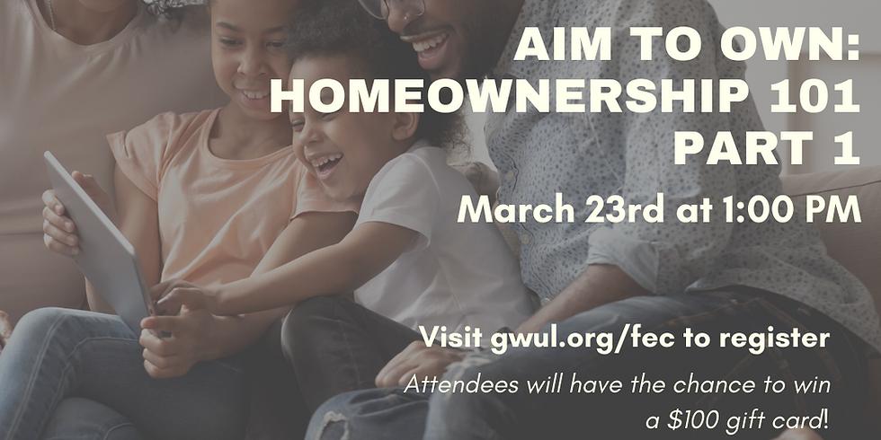 Aim to Own: Homeownership 101 Part 1