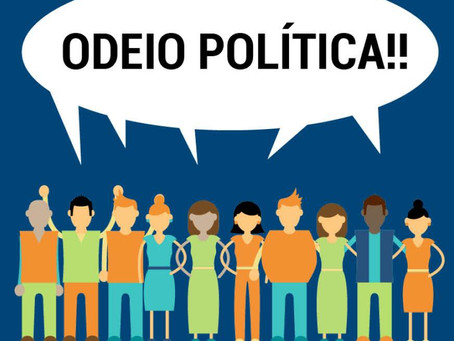 Quem odeia a política, favorece os bandidos da vida pública.