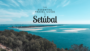 The essential travel guide to Setúbal